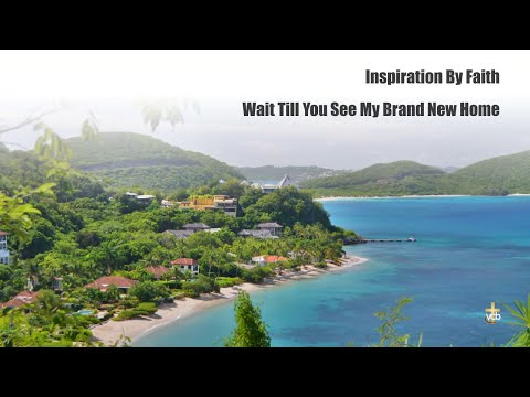 Inspiration By Faith - Wait Till You See My Brand New Home