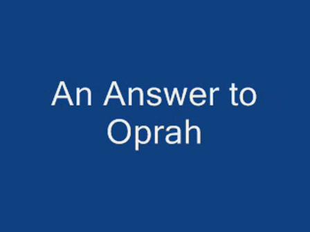 An Answer to Oprah gt