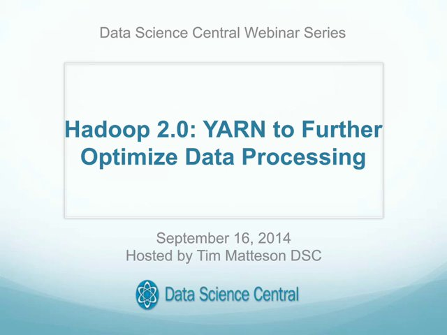 DSC Webinar Series: Hadoop 2.0: YARN to Further Optimize Data Processing