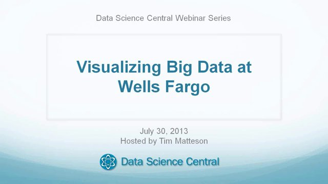 DSC Webinar Series: Visualizing Big Data at Wells Fargo