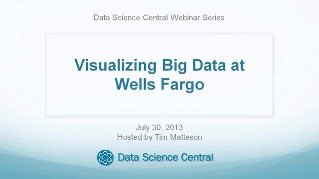 DSC Webinar Series: Visualizing Big Data at Wells Fargo