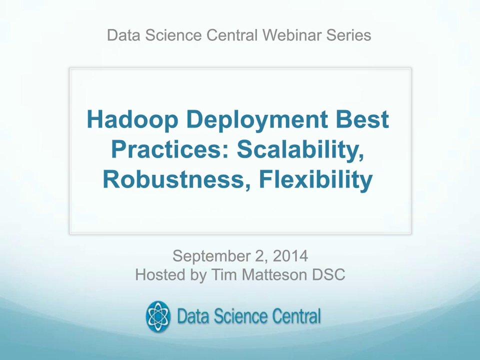 DSC Webinar Series: Hadoop Deployment Best Practices: Scalability, Robustness and Flexibility