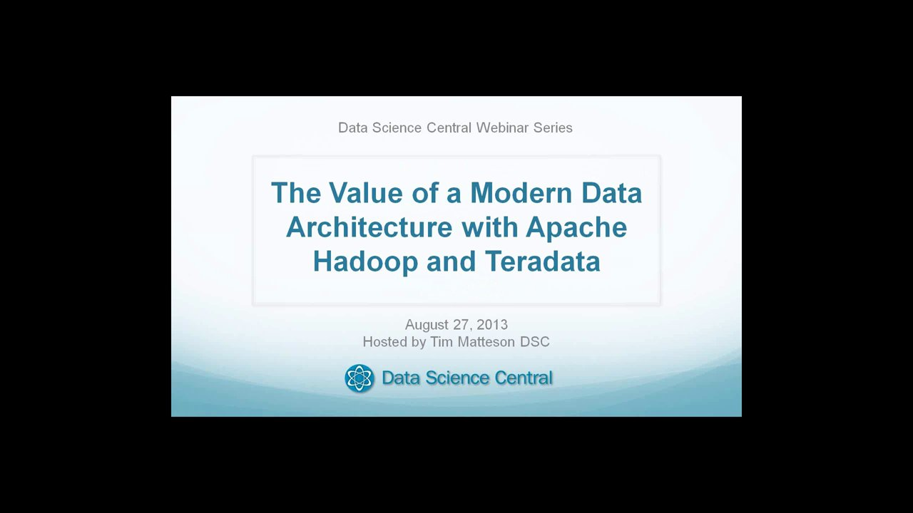 DSC Webinar Series: The Value of a Modern Data Architecture with Apache Hadoop and Teradata 8.27.2013