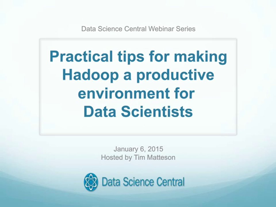 DSC Webinar Series: Practical tips for making Hadoop a productive environment for Data Scientists