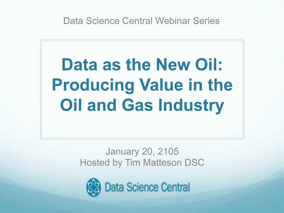 DSC Webinar Series: Data as the New Oil: Producing Value in the Oil and Gas Industry