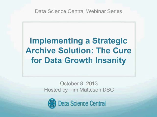 DSC Webinar Series: Implementing a Strategic Archive Solution: The Cure for Data Growth Insanity