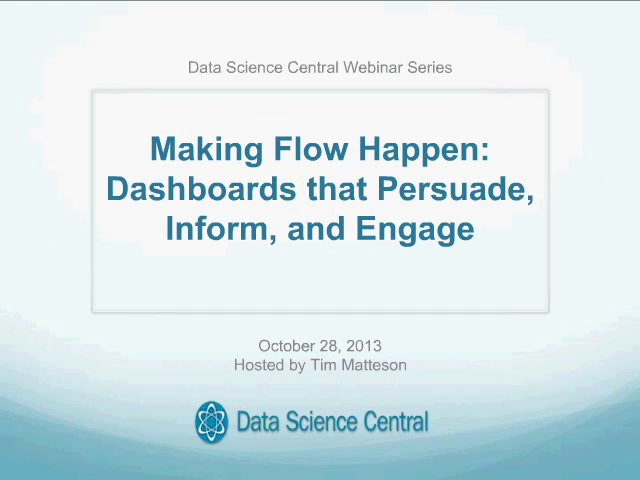 DSC Webinar Series:Making Flow Happen: Dashboards that Persuade, Inform, and Engage 10.29.2013