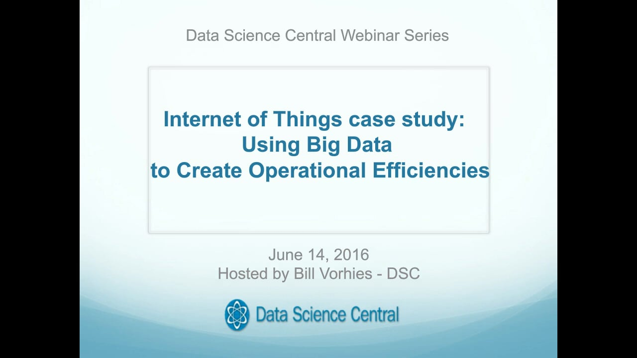 DSC Webinar Series: Internet of Things case study: Using big data to create operational efficiencies
