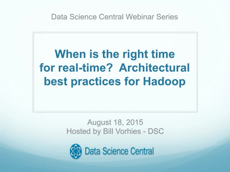 DSC Webinar Series: When is the right time for real-time?  Architectural best practices for Hadoop