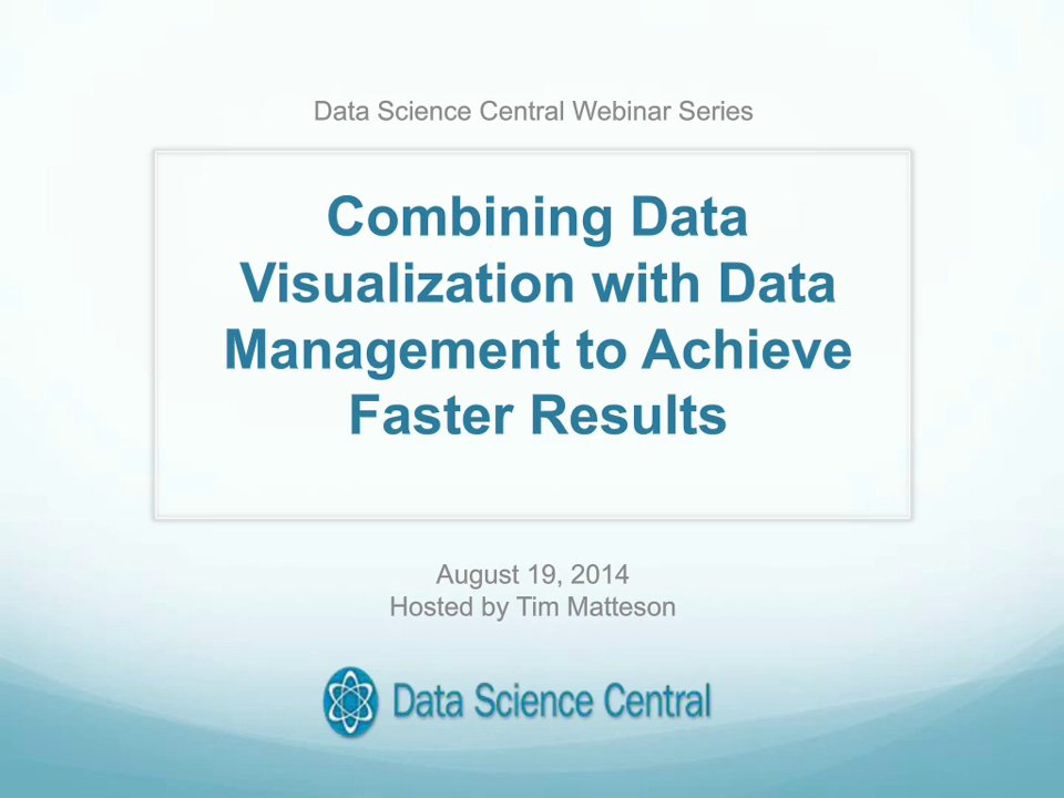 DSC Webinar Series: Combining Data Visualization with Data Management to Achieve Faster Results
