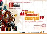 TERCER ENCUENTRO DE EXPERIENCIAS SIGNIFICATIVAS en educación artistica. El centro es el cuerpo  13 y 14 de Octubre de 2011