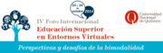 IV Foro Internacional Educación Superior en Entornos Virtuales