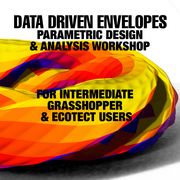 DATA DRIVEN ENVELOPES- PARAMETRIC MODELING & ANALYSIS WORKSHOP