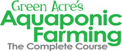 Green Acre's Aquaponic Farming - The Complete Course