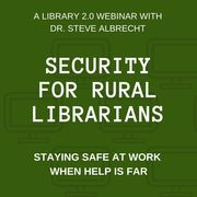 WEBINAR: Security for Rural Librarians (RECORDING NOW AVAILABLE, CLICK JOIN TO PURCHASE)