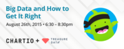 Big Data & How To Get It Right: Best practices with Chartio and Treasure Data