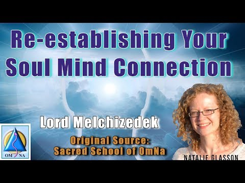 Re-establishing Your Soul Mind Connection by Lord Melchizedek