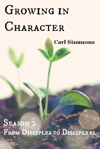 Growing in Character: From Disciples to Disciplers, Season 2