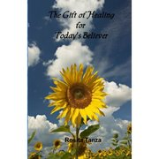 The Gift Of Healing for Today's Believer