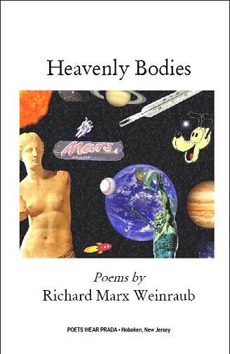 HEAVENLY BODIES Poems by Richard Marx Weinraub (Poet Wear Prada, November 2008)