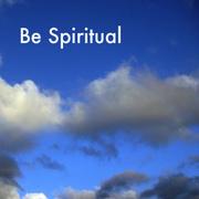 Be Spiritual