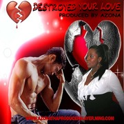 DESTROYED YOUR LOVE 2