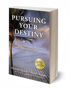 Pursuing Your Destiny - How to Overcome Adversity and Achieve Your Dreams