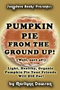 Pumpkin Pie From the Ground Up! (Well, sort of!)