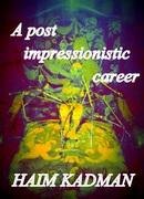 A Post Impressionistic Career
