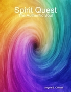 Spirit Quest-The Authentic Soul (eBook) by Angela B. Chester