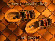 ?Wanna walk in my shoes?