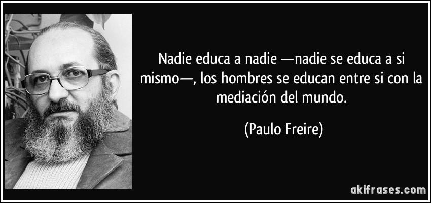 frase-nadie-educa-a-nadie-nadie-se-educa-a-si-mismo-los-hombres-se-educan-entre-si-con-la-paulo-freire-112099