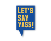 Let's say yas