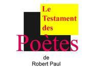 Le Testament des poètes de Robert Paul