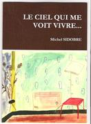 LE CIEL QUI ME VOIT VIVRE ...Michel SIDOBRE