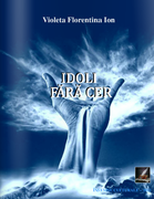 """""""Idoli fără cer"""" - autor Violeta Florentina Ion"""