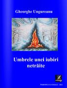 """""""Umbrele unei iubiri netrăite"""" - autor Gheorghe Ungureanu"""