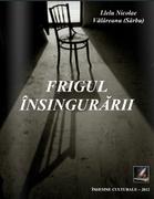 """""""Frigul însingurării"""" - autor Llelu Nicolae Vălăreanu (Sârbu)"""