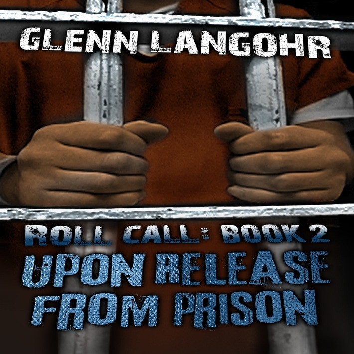 Upon Release From Prison: A True Crime Story of Redemption (Roll Call)