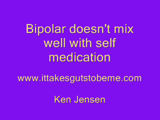 Bipolar doesn't mix well with self medication