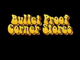 Bullet Proof Corner Stores