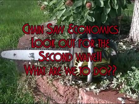 Chain Saw Economics – Attack of the Tsunami 2nd Wave!!