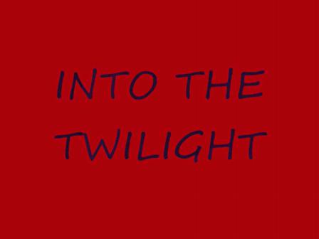 Into Twilight