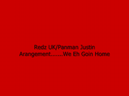 Redz UK Panman Justin Arrangement....We Eh Goin Home