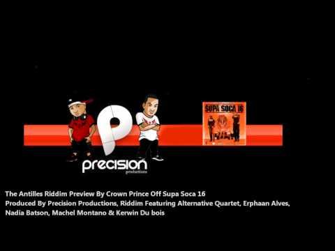 New Antilles Riddim F. Machel Montano, Kerwin, Nadia, Alternative Quartet & Erphaan [Precision Prod]