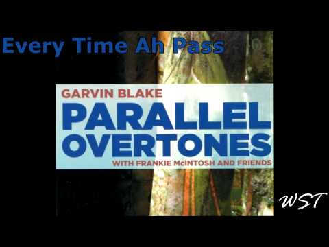 Every Time Ah Pass - Parallel Overtones - Garvin Blake - WST Exclusive