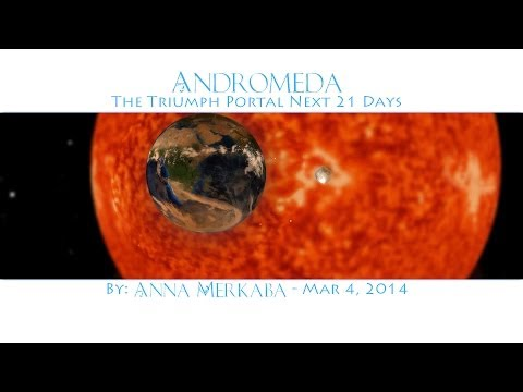 The Triumph Portal Next 21 Days - Andromeda - By: Anna Merkaba - Mar 4, 2014