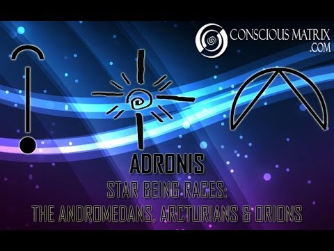 Adronis - Star Being Races: The Andromedans, Arcturians and Orions