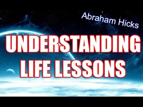 Abraham Hicks 2014 Understanding The Meaning Of Life Lessons