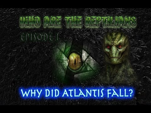 Who Are The Reptilians: Episode 1: Why Did Atlantis Fall?